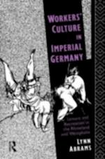 Workers' Culture in Imperial Germany