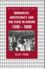 Monarchy, Aristocracy and State in Europe 1300-1800 (Historical Connections)
