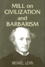 Mill on Civilization and Barbarism af Michael Levin