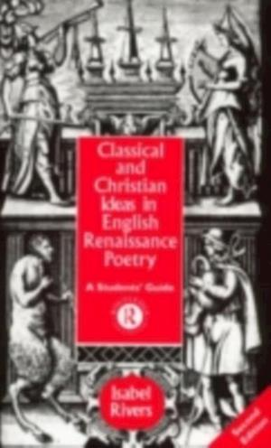 Classical and Christian Ideas in English Renaissance Poetry