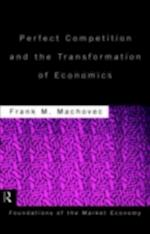 Perfect Competition and the Transformation of Economics (Routledge Foundations of the Market Economy)