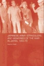 Japanese Army Stragglers and Memories of the War in Japan, 1950-75 (Routledge Studies in the Modern History of Asia)