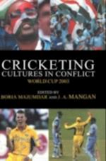 Cricketing Cultures in Conflict (SPORT IN THE GLOBAL SOCIETY)