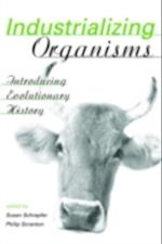 Industrializing Organisms (Hagley Perspectives on Business and Culture)