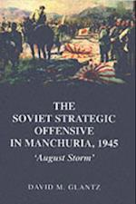 Soviet Strategic Offensive in Manchuria, 1945 (Soviet (Russian) Study of War)