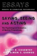Saying, Seeing and Acting (Essays in Cognitive Psychology)