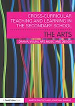 Cross-Curricular Teaching and Learning in the Secondary School... The Arts (Cross Curricular Teaching and Learning in..)
