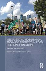 Media, Social Mobilisation and Mass Protests in Post-colonial Hong Kong (Media, Culture and Social Change in Asia Series)