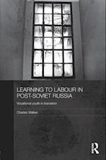 Learning to Labour in Post-Soviet Russia af Charles Walker