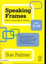 Speaking Frames: How to Teach Talk for Writing: Ages 8-10
