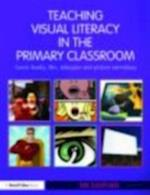 Teaching Visual Literacy in the Primary Classroom af Tim Stafford