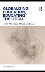 Globalizing Education, Educating the Local af Ian Stronach