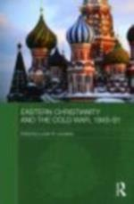 Eastern Christianity and the Cold War, 1945-91 (Routledge Studies in the History of Russia and Eastern Europe)