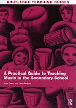 Practical Guide to Teaching Music in the Secondary School (Routledge Teaching Guides)