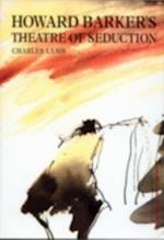 Howard Barker's Theatre of Seduction