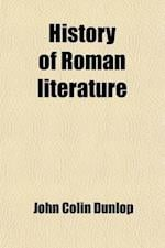 History of Roman Literature (Volume 1); From It's Earliest Period to the Augustan Age in Two Volumes af John Colin Dunlop