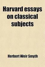 Harvard Essays on Classical Subjects af Herbert Weir Smyth