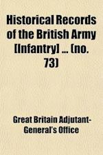Historical Records of the British Army [Infantry] (Volume 73) af Great Britain Adjutant-General's Office