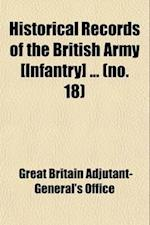 Historical Records of the British Army [Infantry] (Volume 18); Regt. North Devon af Great Britain Adjutant-General's Office