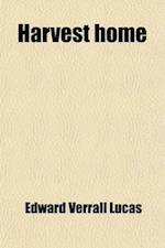 Harvest Home af Edward Verrall Lucas