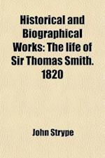 Historical and Biographical Works Volume 22; The Life of Sir Thomas Smith. 1820
