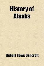 History of Alaska; 1730-1885 Volume 33 af Hubert Howe Bancroft