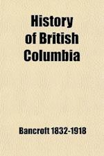 History of British Columbia, 1792-1887 (Volume 32); 1792-1887 af Hubert Howe Bancroft