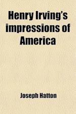 Henry Irving's Impressions of America af Joseph Hatton, Henry Irving
