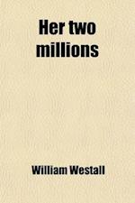 Her Two Millions; The Story of a Fortune af William Westall