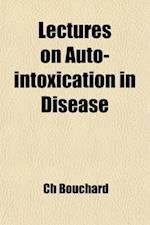 Lectures on Auto-Intoxication in Disease; Or, Self-Poisoning of the Individual af Charles Bouchard, Ch Bouchard