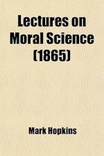 Lectures on Moral Science; Delivered Before the Lowell Institute, Boston af Mark Hopkins