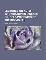 Lectures on Auto-Intoxication in Disease; Or, Self-Poisoning of the Individual af Ch Bouchard, Charles Bouchard