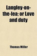 Langley-On-The-Lea; Or Love and Duty af Thomas Miller