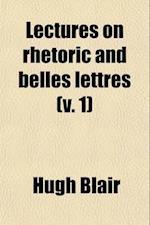 Lectures on Rhetoric and Belles Lettres (Volume 1) af Hugh Blair