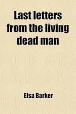 Last Letters from the Living Dead Man af Elsa Barker
