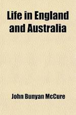 Life in England and Australia; Reminiscences of Travels and Voyages Over One Hundred Thousand Miles, or Forty Years in the Wilderness[ a Memorial of t