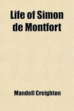 Life of Simon de Montfort; Earl of Leicester af Mandell Creighton