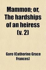 Mammon (Volume 2); Or, the Hardships of an Heiress af Mrs Gore, Gore, Catherine Grace Frances Gore