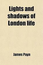 Lights and Shadows of London Life (Volume 1) af James Payn