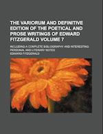 The Variorum and Definitive Edition of the Poetical and Prose Writings of Edward Fitzgerald; Including a Complete Bibliography and Interesting Persona