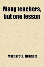 Many Teachers, But One Lesson; A Book for Sunday Schools and Families af Margaret L. Bennett