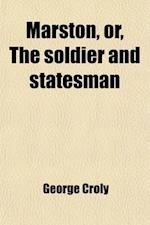 Marston (Volume 1); Or, the Soldier and Statesman af George Croly