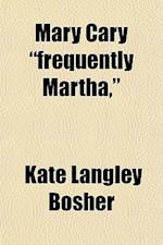 Mary Cary Frequently Martha, af Kate Langley Bosher