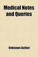 Medical Notes and Queries (Volume 4); An Independent Monthly Devoted to the True Interests of the Medical Profession