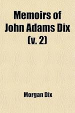 Memoirs of John Adams Dix (Volume 2) af Morgan Dix