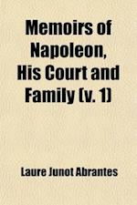 Memoirs of Napoleon, His Court and Family Volume 1 af Laure Junot Abrantes