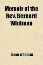 Memoir of the REV. Bernard Whitman af Jason Whitman