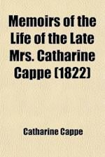 Memoirs of the Life of the Late Mrs. Catharine Cappe af Catharine Cappe, Mary Cappe