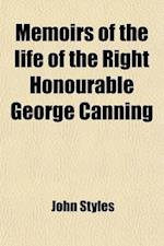 Memoirs of the Life of the Right Honourable George Canning (Volume 2) af John Styles
