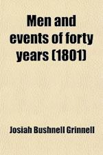 Men and Events of Forty Years; Autobiographical Reminiscences of an Active Career from 1850 to 1890 af Josiah Bushnell Grinnell